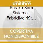 Fabriclive 49 - Buraka Som Sistema cd musicale di ARTISTI VARI