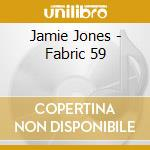 Fabric 59 - Jamie Jones cd musicale di Jamie Jones