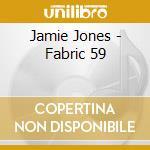 Fabric 59 cd musicale di Jamie Jones