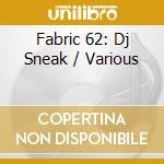 Fabric 62 - Dj Sneak cd musicale di Sneak Dj