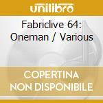 Fabriclive 64 - Oneman cd musicale di Artisti Vari