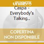 EVERYBODY'S TALKING, NOBODY'S LISTENING ! cd musicale di CASPA