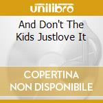 AND DON'T THE KIDS JUSTLOVE IT            cd musicale di Personali Television