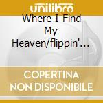 WHERE I FIND MY HEAVEN/FLIPPIN' OUT       cd musicale di Aunts Gigolo