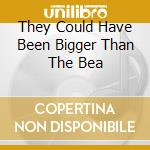 THEY COULD HAVE BEEN BIGGER THAN THE BEA  cd musicale di Personali Television