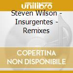 INSURGENTES - REMIXES                     cd musicale di Steven Wilson