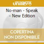 SPEAK - NEW EDITION                       cd musicale di NO-MAN