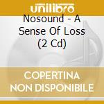A sense of loss cd+dvd 09 cd musicale di NOSOUND