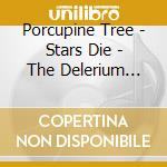 STARS DIE - THE DELERIUM YEARS '91/'97 cd musicale di Tree Porcupine