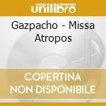 Missa atropos cd musicale di GAZPACHO