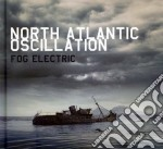 North Atlantic Oscillation - Fog Electric cd musicale di North atlantic oscil