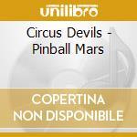 Circus Devils - Pinball Mars cd musicale di Devils Circus