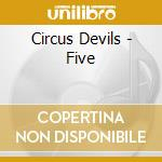 FIVE                                      cd musicale di Devils Circus