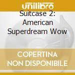 SUITCASE 2: AMERICAN SUPERDREAM WOW       cd musicale di GUIDED BY VOICES