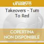 CD - TAKEOVERS - Turn to Red cd musicale di TAKEOVERS