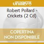 CRICKETS                                  cd musicale di Robert Pollard