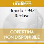 Brando - 943 Recluse cd musicale di BRANDO