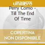 Till the end of time cd musicale di Perry Como