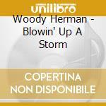 Blowin up astorm cd musicale di Woody Herman