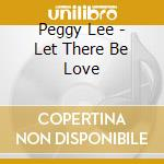 Let there be love cd musicale di Peggy Lee