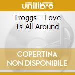 Love is around cd musicale di The Troggs