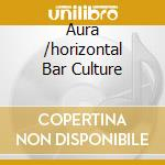 AURA /HORIZONTAL BAR CULTURE cd musicale di ARTISTI VARI