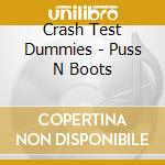 PUSS'N'BOOTS cd musicale di CRASH TEST DUMMIES