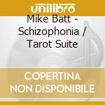 SCHIZOPHONIA / TAROT SUITE                cd musicale di Mike Batt