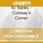 Rc Banks - Conway's Corner cd musicale di R.c.banks