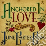 Anchored in love: a tribute to june cart cd musicale di Artisti Vari