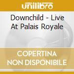 Downchild - Live At Palais Royale cd musicale di DOWNCHILD