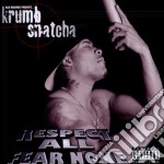 Respect all fear none cd musicale di Snatcha Krumb