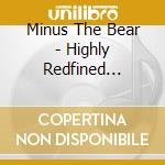 HIGHLY REDFINED PIRATES                   cd musicale di MINUS THE BEAR