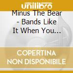 Minus The Bear - Bands Like It When You Yell Yar At Them cd musicale di MINUS THE BEAR