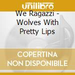 Wolves with pretty lips cd musicale
