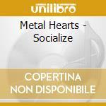 CD - METAL HEARTS - SOCIALIZE cd musicale di Hearts Metal