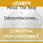 CD - MINUS THE BEAR - INTERPRETACIONES DEL OSO cd musicale di MINUS THE BEAR