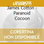 PARANOID COCOON                           cd musicale di James Cotton