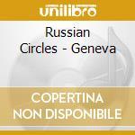 GENEVA                                    cd musicale di Circles Russian