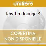Rhythm lounge 4 cd musicale di Artisti Vari