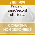 Kings of punk/record collectors... cd musicale