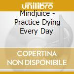 Practice dying everyday cd musicale