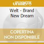 Brand new dream cd musicale di Welt