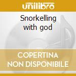 Snorkelling with god cd musicale