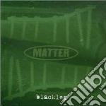 Blackleg cd musicale di Matter