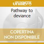 Pathway to deviance cd musicale