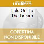 HOLD ON TO THE DREAM                      cd musicale di DEMON