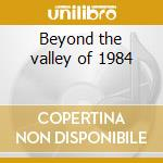 Beyond the valley of 1984 cd musicale