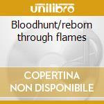 Bloodhunt/reborn through flames cd musicale