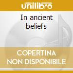 In ancient beliefs cd musicale
